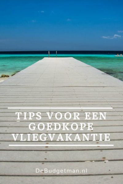 Tips voor een goedkope vliegvakantie. DeBudgetman.nl