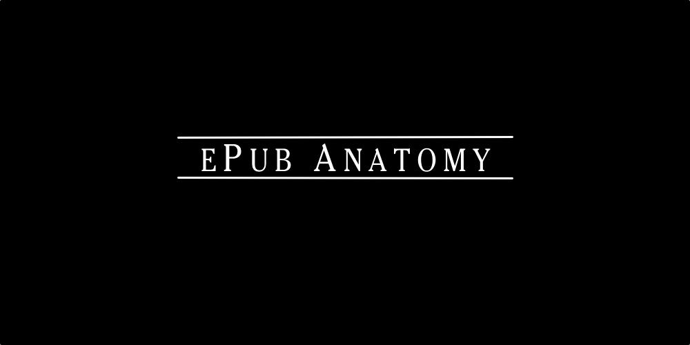 Créer un livre électronique au format epub3, partie 2 : ePub Anatomy