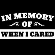 in memory of when I cared decal