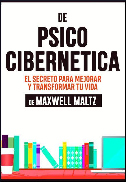 [PDF] Psicocibernetica, secretos para mejorar tu vida