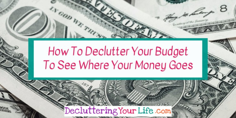 How To Declutter your Budget to Control Your Spending, Save Money, and Learn WHERE Your Money Goes Each Month