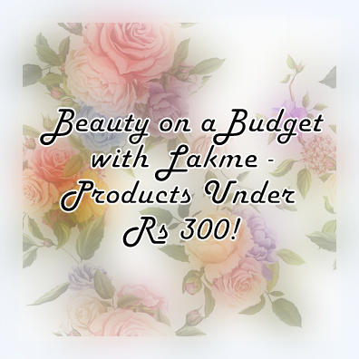 Beauty on a Budget with Lakme - Products under Rs 300