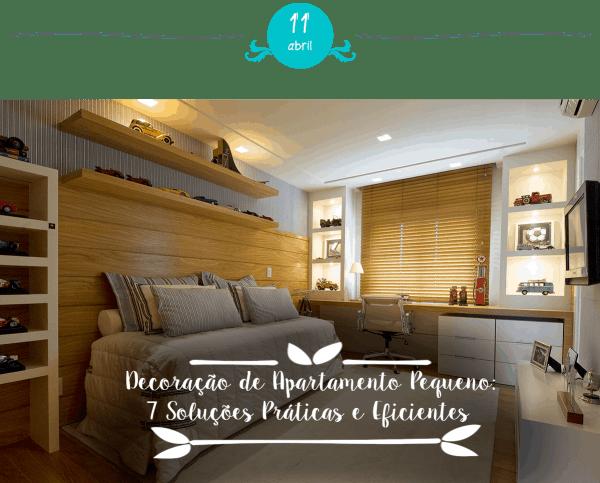 decoracao alternativa apartamentos pequenos:Decoração de Apartamento Pequeno: 7 Soluções Práticas e