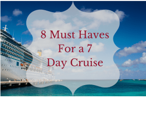 8 Must Haves for a 7 day cruise