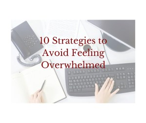 10 Strategies to Avoid Feeling Overwhelmed