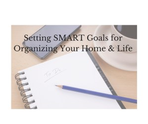 Setting SMART Goals for Organizing Your Home & Life