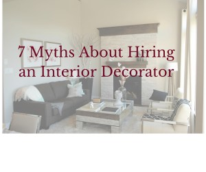 7 Myths About Hiring an Interior Decorator