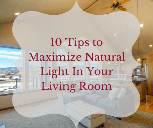 10 Tips to Maximize Natural Light In Your Living Room