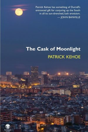 The Cask of Moonlight. Patrick Kehoe