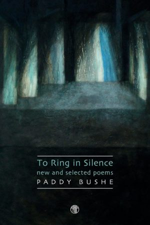To Ring in Silence. Paddy Bushe