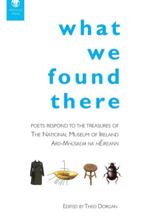 What We Found There. Theo Dorgan (ed.)