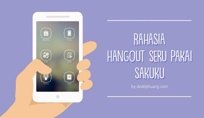 banner sakuku - Rahasia Hangout Seru Pakai Sakuku