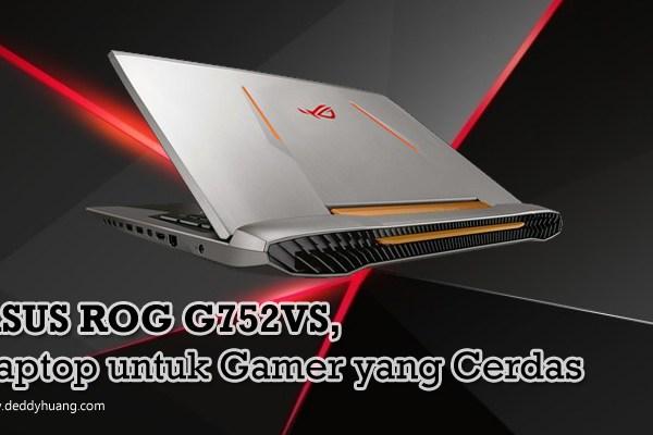 ASUS ROG G752VS, Laptop untuk Gamer yang Cerdas