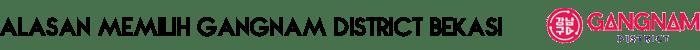 alasan memilih gangnam district - Gangnam District Hunian Bergengsi Pusat Kota Bekasi