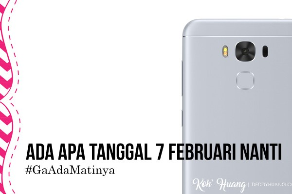 "7 Februari 2017, ASUS Hadirkan Smartphone ""GaAdaMatinya"""