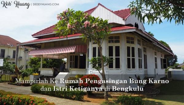 Mampirlah Ke Rumah Pengasingan Bung Karno dan Istri Ketiganya di Bengkulu