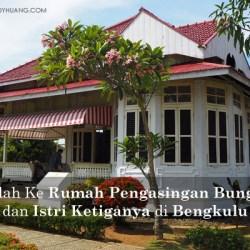 banner rumah bung karno - Mampirlah Ke Rumah Pengasingan Soekarno dan Istri Ketiganya di Bengkulu
