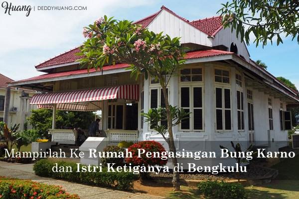 Mampirlah Ke Rumah Pengasingan Soekarno dan Istri Ketiganya di Bengkulu