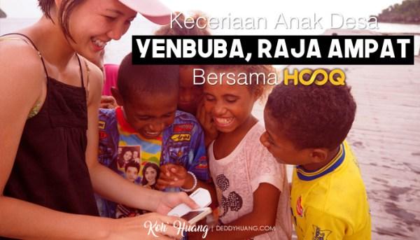Keceriaan Anak Desa Yenbuba, Raja Ampat Bersama HOOQ