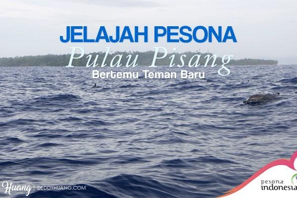 Jelajah Pesona Pulau Pisang : Bertemu Teman Baru (Bagian 2)