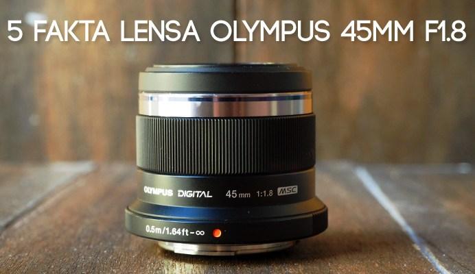 review olympus 45mm f181 - 5 Fakta Lensa Olympus 45mm F1.8