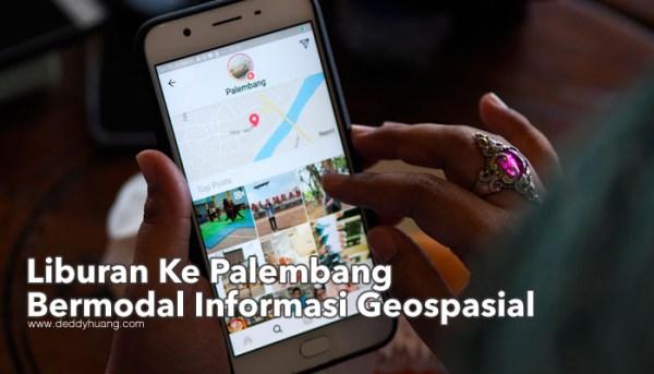 Liburan Ke Palembang Bermodal Informasi Geospasial