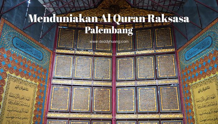 wisata alquran raksasa palembang - Menduniakan Al Quran Al Akbar Raksasa Palembang