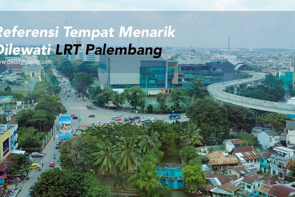 Keliling Palembang Hemat? Ini Referensi Tempat Menarik Dilewati LRT Palembang