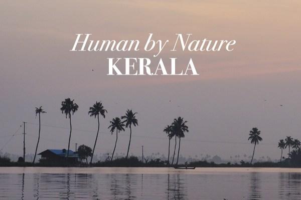 Human by Nature Kerala : Negeri Para Dewa