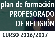 Presentación del Plan de Actividades de Formación para profesores de Religión. Curso 2016-2017