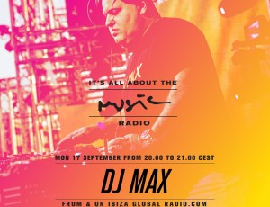 It's All About The Music – DJ MAX on Ibiza Global Radio