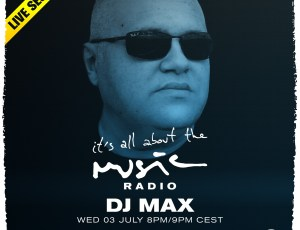 It's All About The Music – DJ MAX on Ibiza Global Radio – July 2019