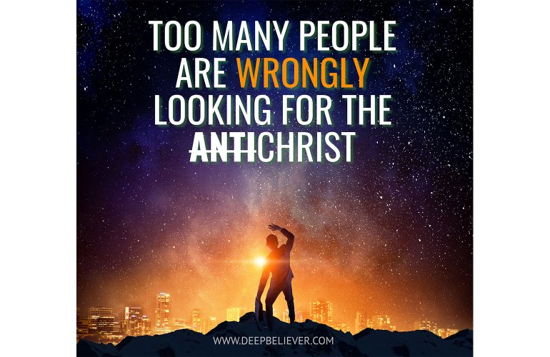 Too Many People Are Wrongly Looking For the AnitChrist