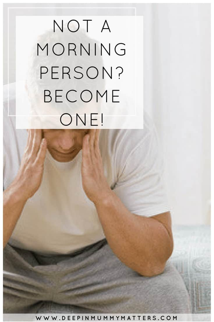 NOT A MORNING PERSON? BECOME ONE!
