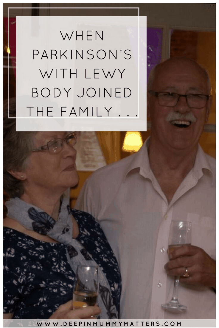 WHEN PARKINSON'S WITH LEWY BODY JOINED THE FAMILY . . .