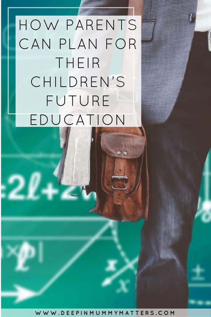 HOW PARENTS CAN PLAN FOR THEIR CHILDREN'S FUTURE EDUCATION
