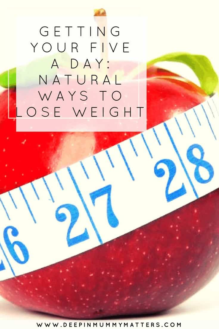 GETTING YOUR FIVE A DAY- NATURAL WAYS TO LOSE WEIGHT