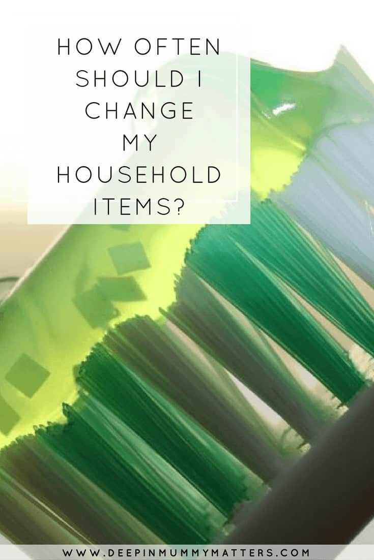 HOW OFTEN SHOULD I CHANGE MY HOUSEHOLD ITEMS?