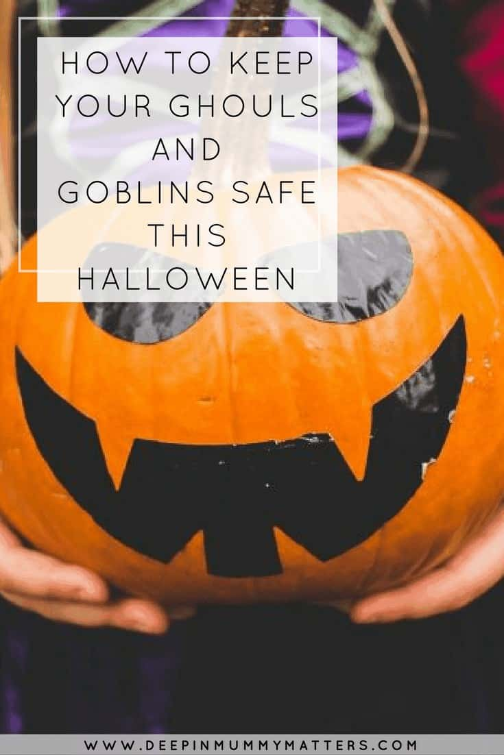 HOW TO KEEP YOUR GHOULS AND GOBLINS SAFE THIS HALLOWEEN