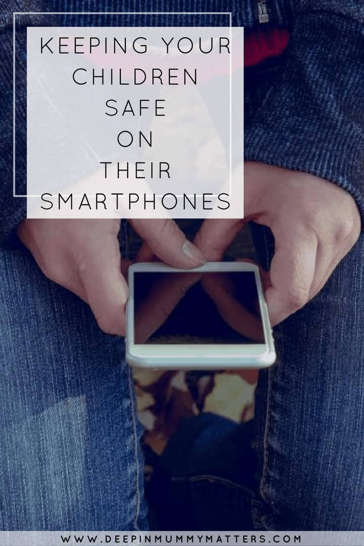 KEEPING YOUR CHILDREN SAFE ON THEIR SMARTPHONES