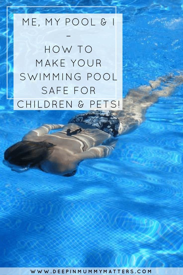 ME, MY POOL & I – HOW TO MAKE YOUR SWIMMING POOL SAFE FOR CHILDREN & PETS!