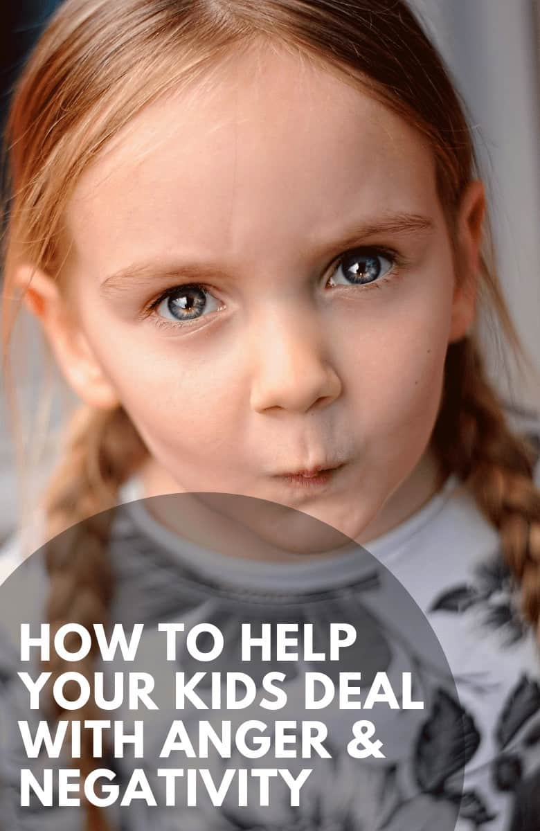How to Help your Kids Deal with Anger & Negativity