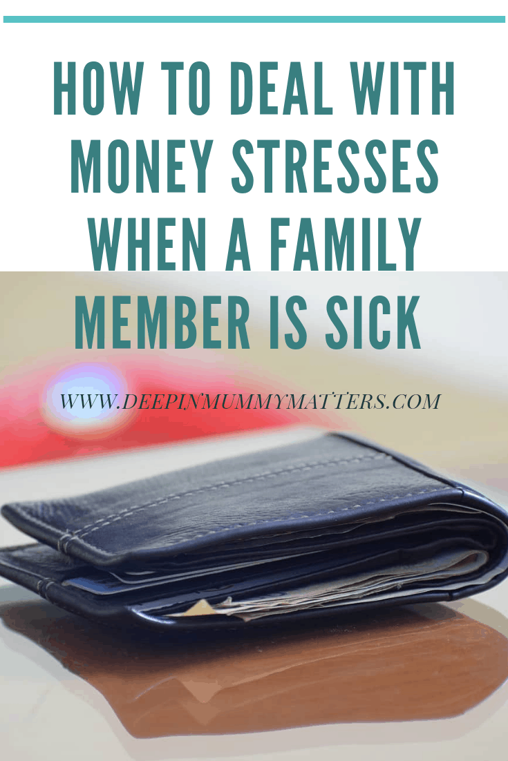 How to deal with money stresses when a family member is sick
