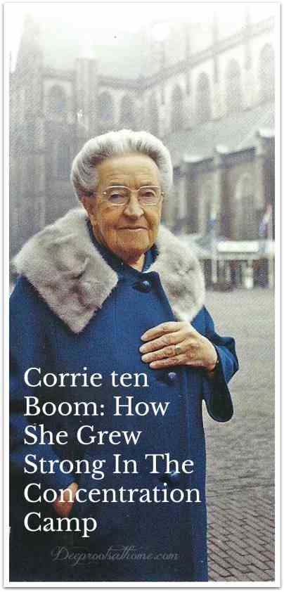 Corrie ten Boom: How She Grew Strong In The Concentration Camp, WWII, Hitler, Dutch Underground, hiding Jews, love of Jesus, Love one another, Betsie ten Boom, prisoner of war, post war Germany, healing, spiritual, physical, emotional, Jesus is Victor, quotes, Ravensbruck, ten Boom Museum, Betsie, book