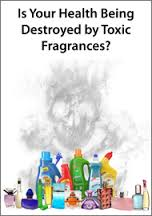 Toxic Man-Made Fragrances: Smells That Do Harm Right Where We Live, making you sick, sickening, personal care, household products, cancer-promoting chemicals, laundry products, long-term disease, puzzle, fragrant oils, essential oils, power to heal, disease, natural, medicinal, plant species, rare, artificial, man-made, cheap to make, corporations, synthetic fragrances, laboratory-made, air fresheners, colognes, perfumes, household cleaning products, candles, imitation fragrances, derivatives of petroleum, coal tar, smells, imitation, unique fragrances, marketing, signature fragrance, brand loyalty, beautiful packaging, toxicity, VOCs,volatile organic compounds, benzene derivatives, aldehydes, ketones, denaturants, causing cancer, birth defects, central nervous system disorders, allergic reactions, research, quick access to the brain,neurotoxic, carcinogenic, chemists, fabric softener sheets, Bounce, Febreze, scented products, narcotic effcts, hormone-like effects, attract opposite sex, dangerous to health, asthma,Is Your Health Being Destroyed by Toxic Fragrances?, John P. Thomas, book, daily exposure, addiction, benzene, dichlorobenzene, solvent, respiratory distress, sudden heart attack, DDt compounds, bleaching agents, poisoning, sense of smell, cripple immune system, researching mom, headache, respiratory congestion, distress, automobile exhaist, factories, Korean spicebush, butterfly bushes, healing, life-giving, plants, environmental illness,Multiple Chemical Sensitivity, (MCS), impaired sense of smell, low-level anesthetics, halothane, enflurane, and methoxyflurane,bonding glue, methyl-methacrylate, hip replacements, hypersensitive, PubMed, detergent aisle, lawn care aisle, sickening,