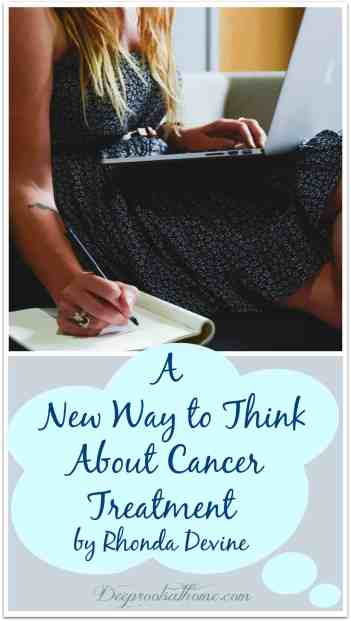 A New Way to Think About Cancer Treatment By Rhonda Devine, you have cancer, diagnosis, ovarian cancer, stage 3, bald, sick, hope, wisdom, God, Lord, Proverbs 18:10, prayers, power, alive, losing weight, no appetite, alternative path, healing, doctor of osteopathy, nutritionist, statistics, disease, war on cancer, second leading cause of death, epidemic, plague, chemo, radiation, taxol, Yew tip branches, female cancers, options, medical freedom, natural treatment, patient, terrible suffering, research, seek counsel, cancer survivors, secondary cancers, leukemia, immune system, remission, protocol,