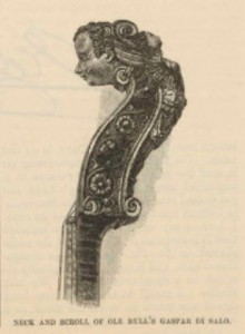 Ole Bull's Gaspar di Salo violin had a headscroll in the shape of a woman's head, supposedly carved by the sculptor Benvenuto Cellini.