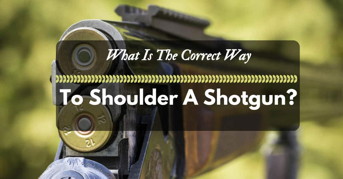 what-is-the-correct-way-to-shoulder-a-shotgun