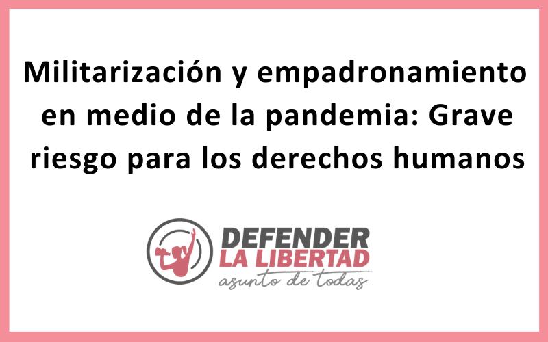 Militarización y empadronamiento en medio de la pandemia:  Grave riesgo para los derechos humanos