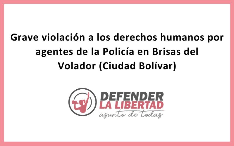 Grave violación a los derechos humanos por agentes de la Policía en Brisas del Volador (Ciudad Bolívar)